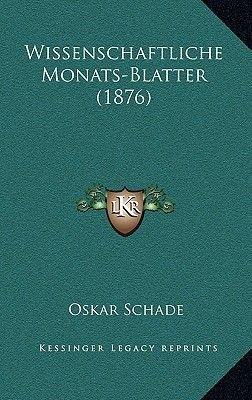 Wissenschaftliche Monats-Blatter (1876) (German, Hardcover): Oskar Schade
