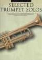 Selected Trumpet Solos - This Classic Collection Provides the Student and Teacher a Unique Sourcebook of Compostitions Chosen...
