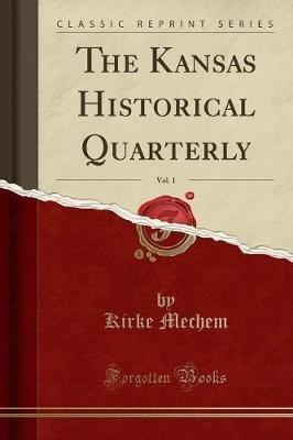 The Kansas Historical Quarterly, Vol. 1 (Classic Reprint) (Paperback): Kirke Mechem