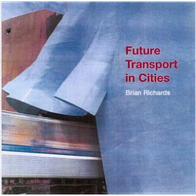 Future Transport in Cities (Paperback): Brian Richards