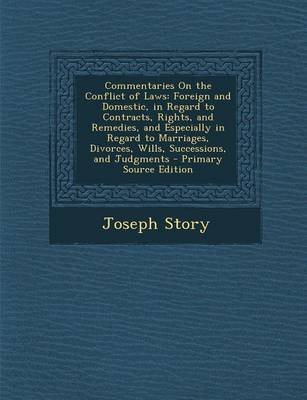 Commentaries on the Conflict of Laws - Foreign and Domestic, in Regard to Contracts, Rights, and Remedies, and Especially in...