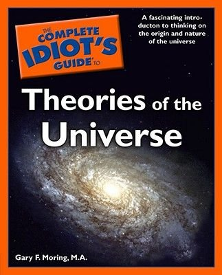 The Complete Idiot's Guide (R) to Theories of the Universe (Paperback): Gary F. Moring