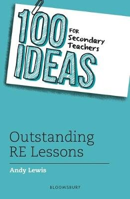 100 Ideas for Secondary Teachers: Outstanding RE Lessons (Paperback): Andy Lewis