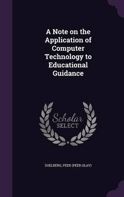 A Note on the Application of Computer Technology to Educational Guidance (Hardcover): Peer Soelberg