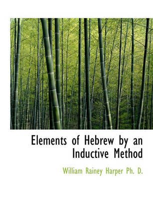 Elements of Hebrew by an Inductive Method (Hardcover): William Rainey Harper