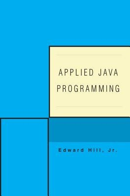 Applied Java Programming (Electronic book text): Edward Hill