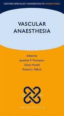 Vascular Anaesthesia (Paperback): Jonathan Thompson, Richard Telford, Simon Howell