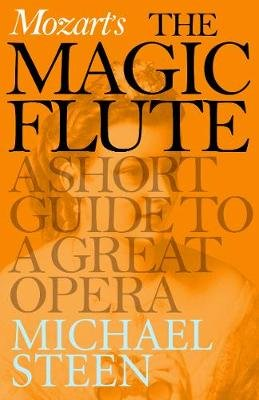 Mozart's The Magic Flute - A Short Guide to a Great Opera (Electronic book text): Michael Steen