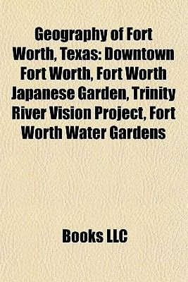 Geography of Fort Worth, Texas Geography of Fort Worth, Texas - Downtown Fort Worth, Fort Worth Japanese Garden, Trinity...