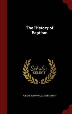 The History of Baptism (Hardcover): Robert Robinson, David Benedict