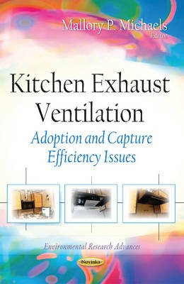 Kitchen Exhaust Ventilation - Adoption & Capture Efficiency Issues (Paperback): Mallory P. Michaels
