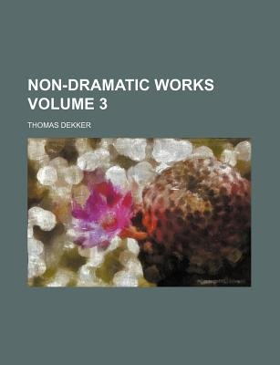 Non-Dramatic Works Volume 3 (Paperback): Thomas Dekker