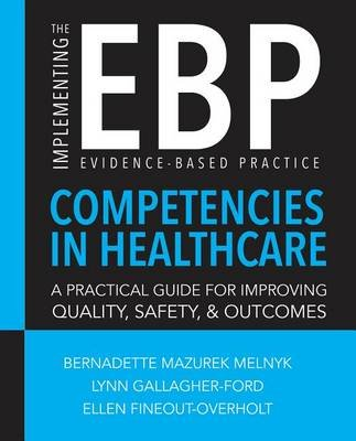 Implementing the Evidence-Based Practice (Ebp) Competencies in Healthcare - A Practical Guide for Improving Quality, Safety,...