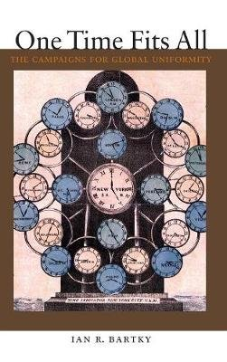 One Time Fits All - The Campaigns for Global Uniformity (Hardcover): Ian R. Bartky