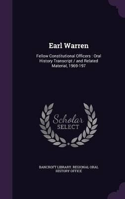 Earl Warren - Fellow Constitutional Officers: Oral History Transcript / And Related Material, 1969-197 (Hardcover): Bancroft...