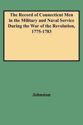 The Record of Connecticut Men in the Military and Naval Service During the War of the Revolution, 1775-1783 (Paperback):...