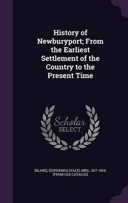 History of Newburyport; From the Earliest Settlement of the Country to the Present Time (Hardcover): E[uphemia] (Vale) Mrs...