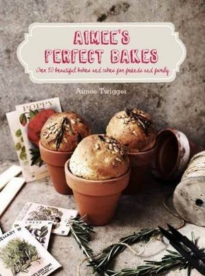 Aimee's Perfect Bakes - Over 50 Beautiful Bakes and Cakes for Friends and Family (Hardcover):
