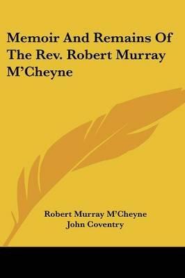 Memoir and Remains of the REV. Robert Murray M'Cheyne (Paperback): Robert Murray M'Cheyne