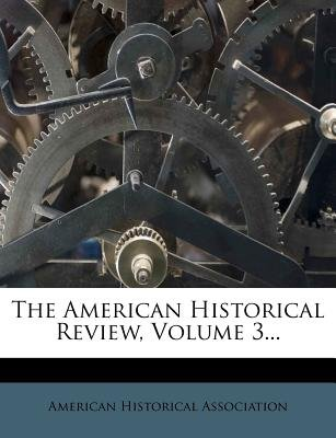 The American Historical Review, Volume 3... (Paperback): ' American Historical Association