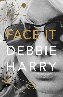 front cover of the memoir Face It by Debbie Harry