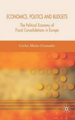 Economics, Politics and Budgets - The Political Economy of Fiscal Consolidations in Europe (Hardcover, 2006 ed.): Carlos...