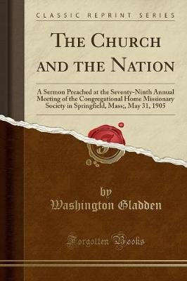 The Church and the Nation - A Sermon Preached at the Seventy-Ninth Annual Meeting of the Congregational Home Missionary Society...