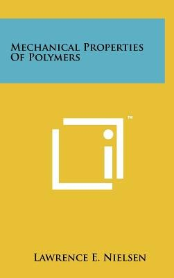 Mechanical Properties of Polymers (Hardcover): Lawrence E. Nielsen