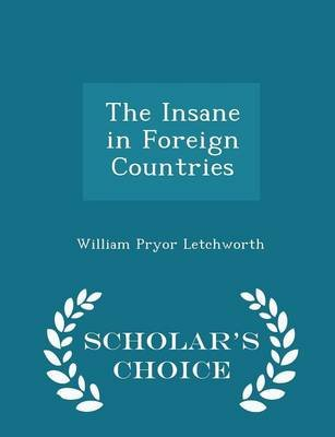 The Insane in Foreign Countries - Scholar's Choice Edition (Paperback): William Pryor Letchworth