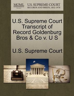 U.S. Supreme Court Transcript of Record Goldenburg Bros & Co V. U S (Paperback): Us Supreme Court