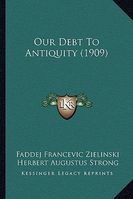 Our Debt to Antiquity (1909) (Paperback): Faddej Francevic Zielinski