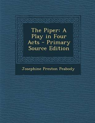 The Piper - A Play in Four Acts (Paperback): Josephine Preston Peabody