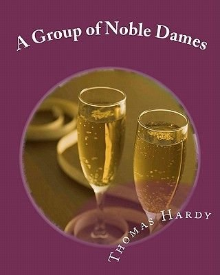 A Group of Noble Dames (Paperback): Thomas Hardy