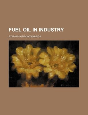 Fuel Oil in Industry (Paperback): Stephen Osgood Andros