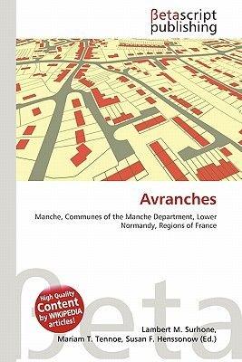 Avranches (Paperback): Lambert M. Surhone, Mariam T. Tennoe, Susan F. Henssonow