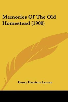 Memories of the Old Homestead (1900) (Paperback): Henry Harrison Lyman