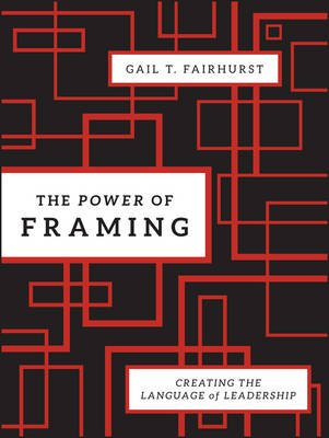 The Power of Framing - Creating the Language of Leadership (Hardcover, 2nd Revised edition): Gail T. Fairhurst