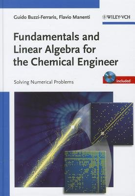 Fundamentals and Linear Algebra for the Chemical Engineer - Solving Numerical Problems (Hardcover): Guido Buzzi-Ferraris,...