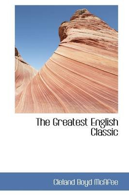 The Greatest English Classic (Hardcover): Cleland Boyd McAfee