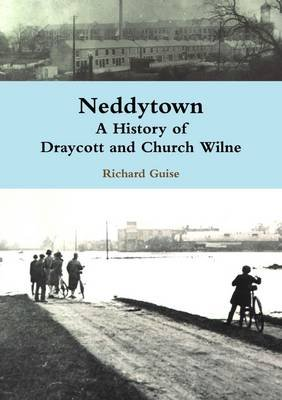 Neddytown: A History of Draycott and Church Wilne (Paperback): Richard Guise