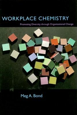 Workplace Chemistry - Promoting Diversity Through Organizational Change (Hardcover): Meg A Bond