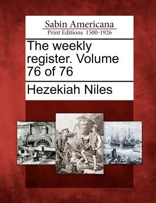 The Weekly Register. Volume 76 of 76 (Paperback): Hezekiah Niles