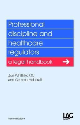 Professional discipline and healthcare regulators - a legal handbook (Paperback, 2nd New edition): John Whitfield