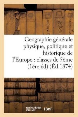 Geographie Generale Physique, Politique Et Historique de L'Europe: Classes de 5eme (French, Paperback):
