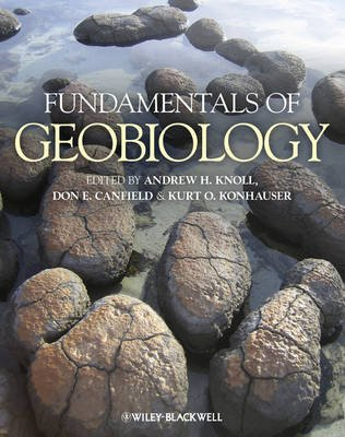 Fundamentals of Geobiology (Paperback, New): Andrew H. Knoll, Don E. Canfield, Kurt O. Konhauser