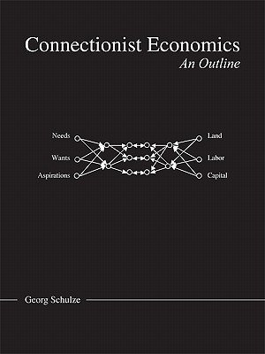 Connectionist Economics - An Outline (Electronic book text): Georg Schulze