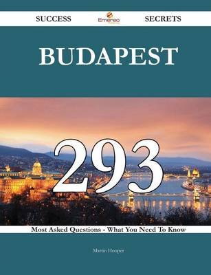 Budapest 293 Success Secrets - 293 Most Asked Questions on Budapest - What You Need to Know (Paperback): Martin Hooper