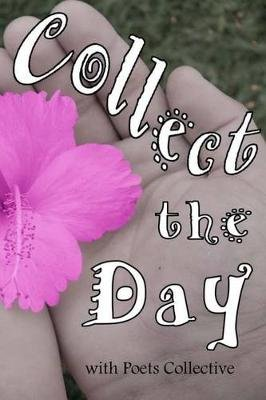 Collect the Day (Paperback): Poets Collective