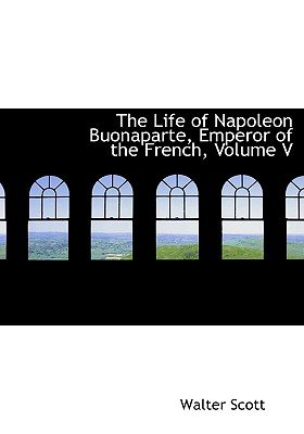 The Life of Napoleon Buonaparte, Emperor of the French, Volume V (Large print, Hardcover, Large type / large print edition):...