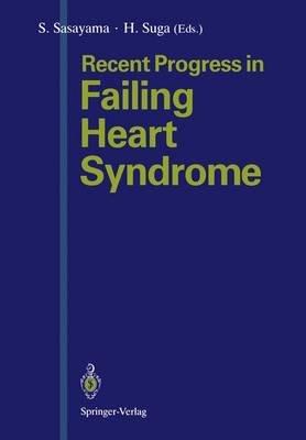 Recent Progress in Failing Heart Syndrome (Hardcover): Shigetake Sasayama, Hiroyuki Suga